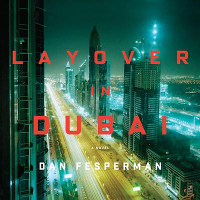 Layover in Dubai: A Novel Audiobook, by Dan Fesperman