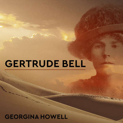 Gertrude Bell: Queen of the Desert, Shaper of Nations Audiobook, by Georgina Howell