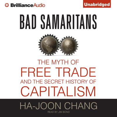 Bad Samaritans: The Myth of Free Trade and the Secret History of Capitalism Audiobook, by Ha-Joon Chang