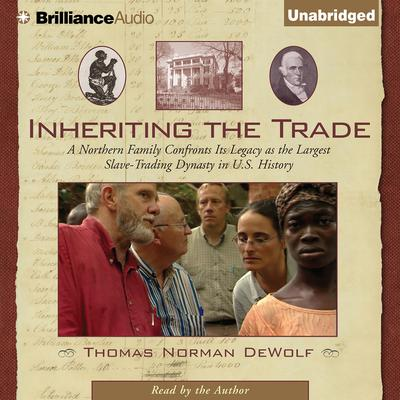 Inheriting the Trade: A Northern Family Confronts Its Legacy as the Largest Slave-Trading Dynasty in U.S. History Audiobook, by Thomas Norman DeWolf