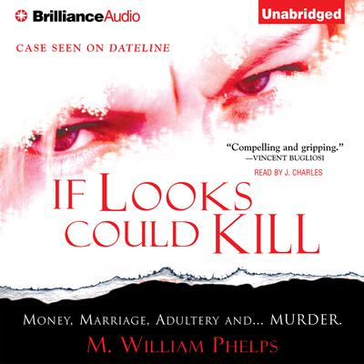 If Looks Could Kill Audiobook, by M. William Phelps