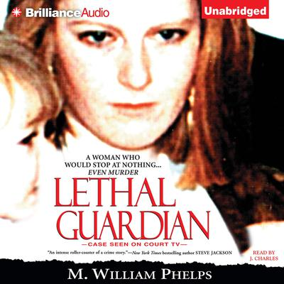 Lethal Guardian Audiobook, by M. William Phelps