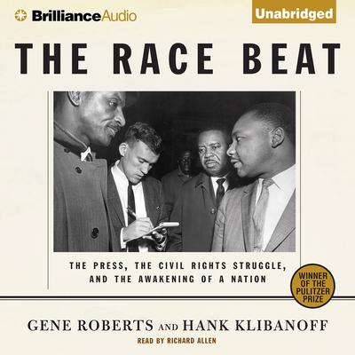 The Race Beat: The Press, the Civil Rights Struggle, and the Awakening of a Nation Audiobook, by Gene Roberts