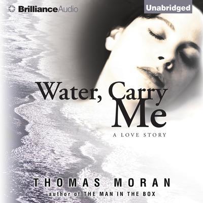 Water, Carry Me Audiobook, by Thomas Moran