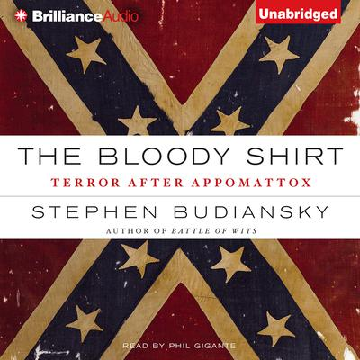 The Bloody Shirt: Terror after Appomattox Audiobook, by Stephen Budiansky