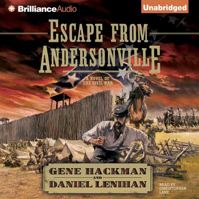 Escape from Andersonville: A Novel of the Civil War Audiobook, by Gene Hackman