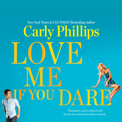 Love Me If You Dare Audiobook, by Carly Phillips