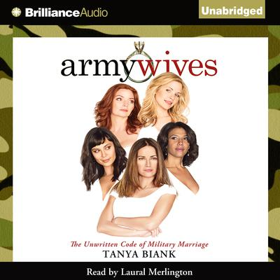 Army Wives: The Unwritten Code of Military Marriage Audiobook, by Tanya Biank