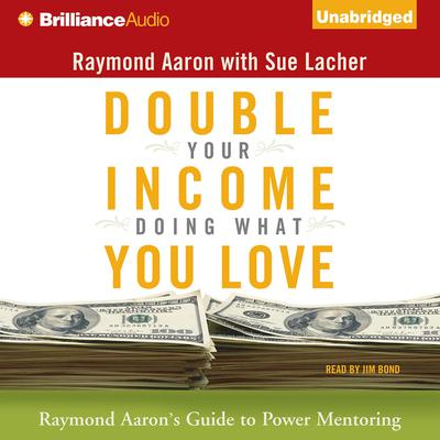 Double Your Income Doing What You Love: Raymond Aarons Guide to Power Mentoring Audiobook, by Raymond Aaron