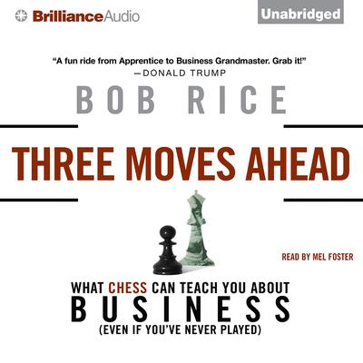 Three Moves Ahead: What Chess Can Teach You about Business (Even If Youve Never Played) Audiobook, by Bob Rice