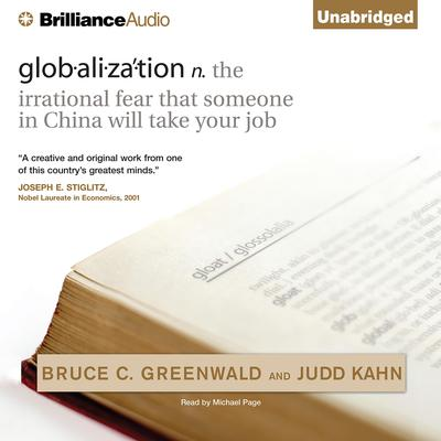 globalization: n. the irrational fear that someone in China will take your job Audiobook, by Bruce C. Greenwald