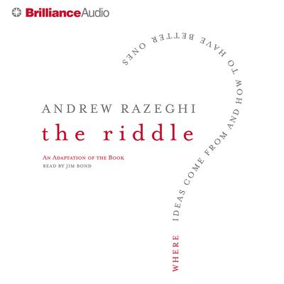 The Riddle: Where Ideas Come from and How to Have Better Ones Audiobook, by Andrew Razeghi