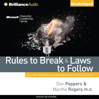 Rules to Break and Laws to Follow: How Your Business Can Beat the Crisis of Short-Termism Audiobook, by Don Peppers