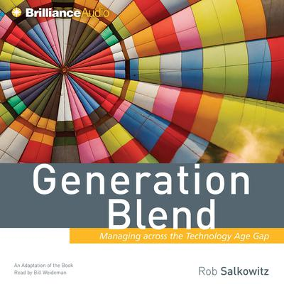 Generation Blend: Managing across the Technology Age Gap Audiobook, by Rob Salkowitz