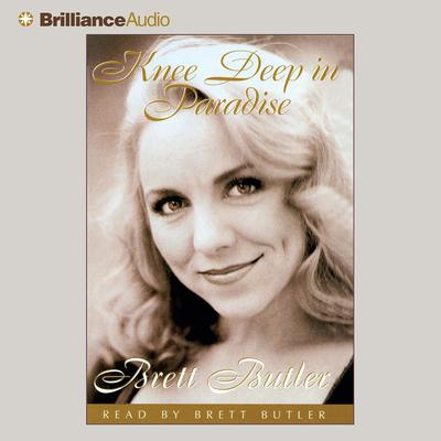 Knee Deep in Paradise (Abridged) Audiobook, by Brett Butler