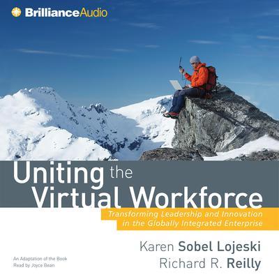 Uniting the Virtual Workforce: Transforming Leadership and Innovation in the Globally Integrated Enterprise Audiobook, by Karen Sobel Lojeski