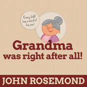 Grandma Was Right after All!: Practical Parenting Wisdom from the Good Old Days Audiobook, by John Rosemond