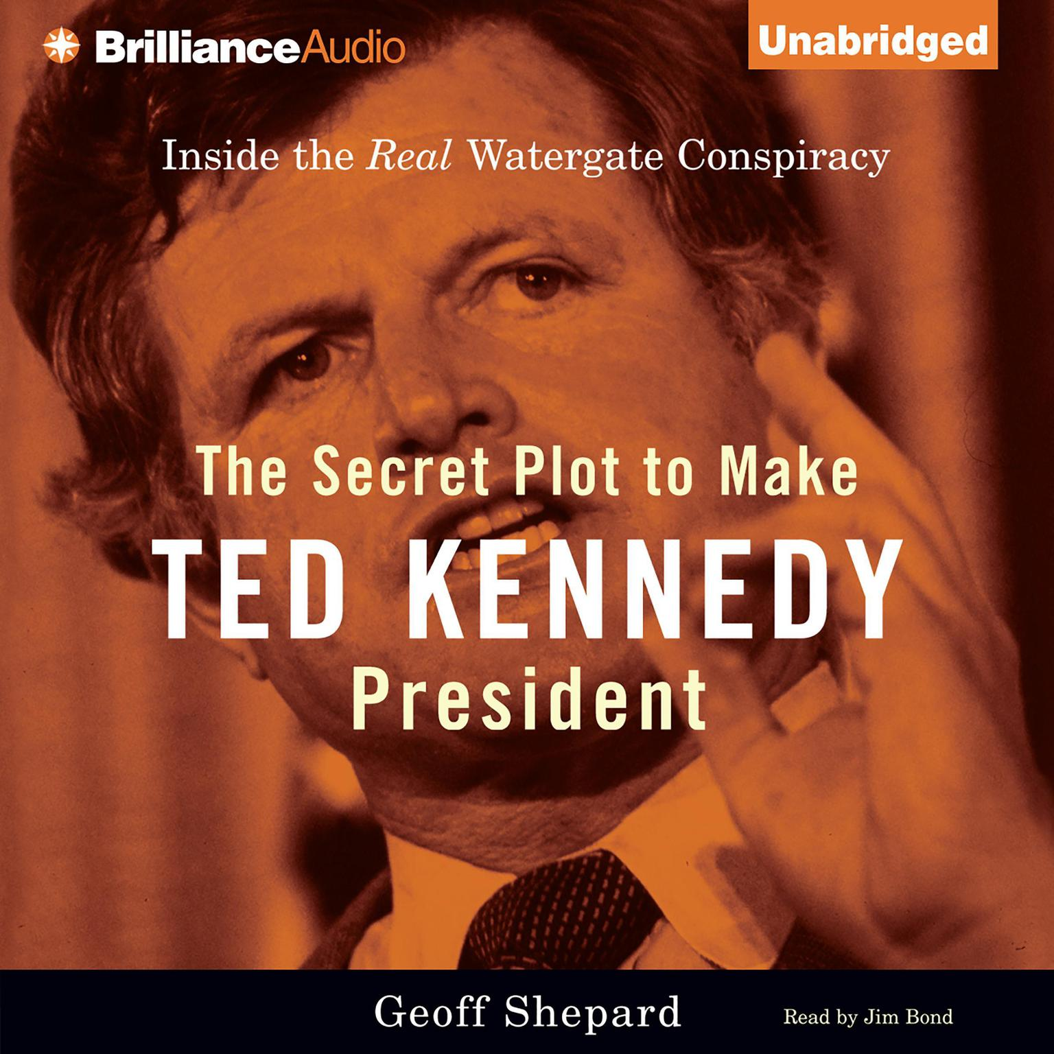 Printable The Secret Plot to Make Ted Kennedy President: Inside the Real Watergate Conspiracy Audiobook Cover Art