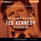 The Secret Plot to Make Ted Kennedy President: Inside the Real Watergate Conspiracy Audiobook, by Geoff Shepard