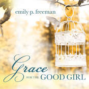 Grace for the Good Girl: Letting Go of the Try-Hard Life Audiobook, by Emily P. Freeman
