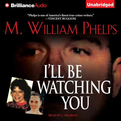 Ill Be Watching You Audiobook, by M. William Phelps