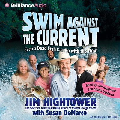 Swim against the Current: Even a Dead Fish Can Go with the Flow Audiobook, by Jim Hightower