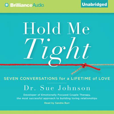 Hold Me Tight: Seven Conversations for a Lifetime of Love Audiobook, by Sue Johnson