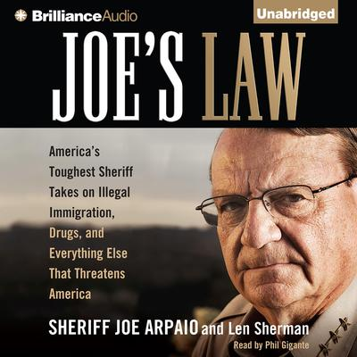 Joes Law: Americas Toughest Sheriff Takes on Illegal Immigration, Drugs, and Everything Else That Threatens America Audiobook, by Sheriff Joe Arpaio