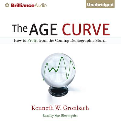 The Age Curve: How to Profit from the Coming Demographic Storm Audiobook, by Kenneth W. Gronbach