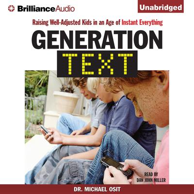 Generation Text: Raising Well-Adjusted Kids in an Age of Instant Everything Audiobook, by Michael Osit
