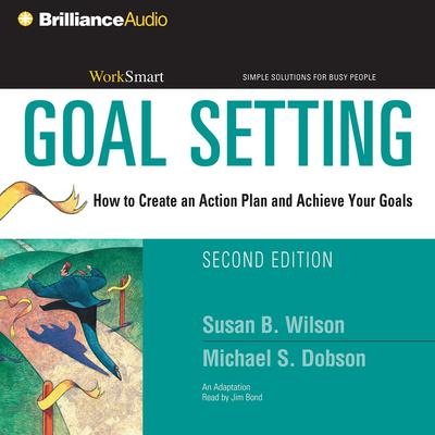 Goal Setting: How to Create an Action Plan and Achieve Your Goals Audiobook, by Susan B. Wilson