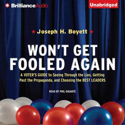 Wont Get Fooled Again: A Voters Guide to Seeing Through the Lies, Getting Past the Propaganda, and Choosing the Best Leaders Audiobook, by Joseph H. Boyett