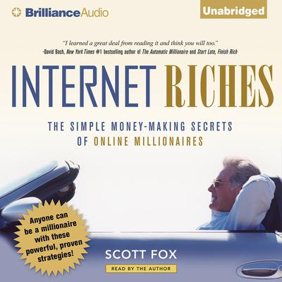 Internet Riches: The Simple Money-Making Secrets of Online Millionaires Audiobook, by Scott Fox