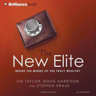 The New Elite: Inside the Minds of the Truly Wealthy Audiobook, by Jim Taylor