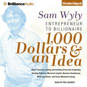 1,000 Dollars and an Idea: Entrepreneur to Billionaire Audiobook, by Sam Wyly