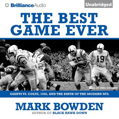 The Best Game Ever: Giants vs. Colts, 1958, and the Birth of the Modern NFL Audiobook, by Mark Bowden