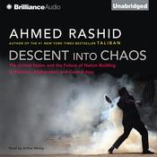 Descent into Chaos: The United States and the Failure of Nation Building in Pakistan, Afghanistan, and Central Asia Audiobook, by Ahmed Rashid