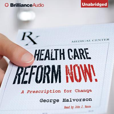 Health Care Reform Now!: A Prescription for Change Audiobook, by George Halvorson
