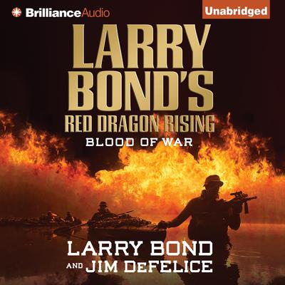 Larry Bond's Red Dragon Rising: Blood of War Audiobook, by Larry Bond
