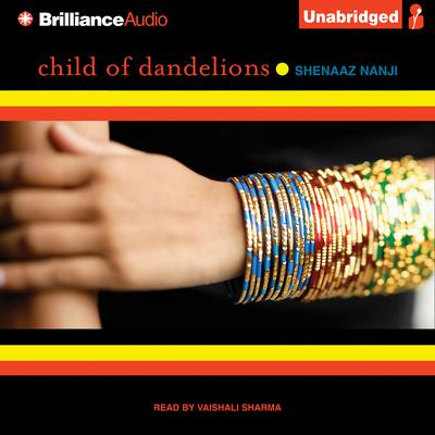 Child of Dandelions Audiobook, by Shenaaz Nanji