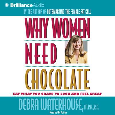 Why Women Need Chocolate Audiobook, by Debra Waterhouse