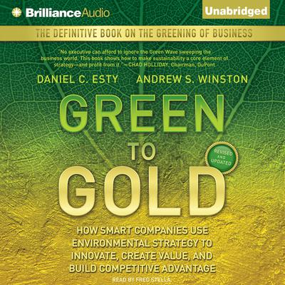 Green to Gold: How Smart Companies Use Environmental Strategy to Innovate, Create Value, and Build Competitive Advantage Audiobook, by Daniel C. Esty