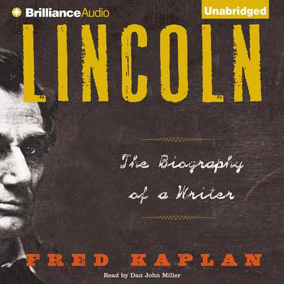 Lincoln: The Biography of a Writer Audiobook, by Fred Kaplan