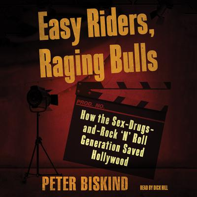 Easy Riders, Raging Bulls: How the Sex-Drugs-and-Rock N Roll Generation Saved Hollywood Audiobook, by Peter Biskind