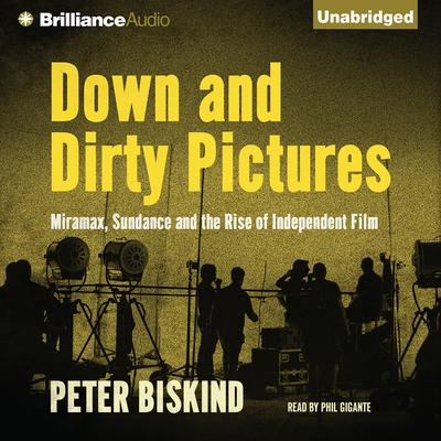 Down and Dirty Pictures: Miramax, Sundance and the Rise of Independent Film Audiobook, by Peter Biskind