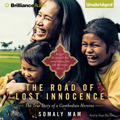 The Road of Lost Innocence: The True Story of a Cambodian Heroine Audiobook, by Somaly Mam