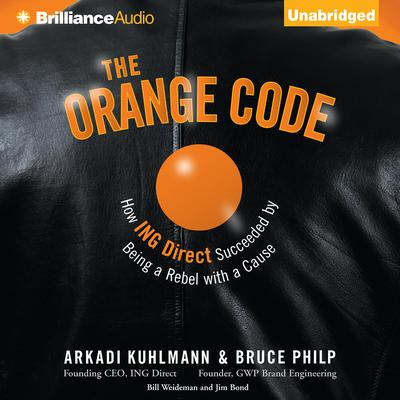 The Orange Code: How ING Direct Succeeded by Being a Rebel With a Cause Audiobook, by Arkadi Kuhlmann
