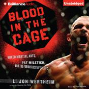Blood in the Cage: Mixed Martial Arts, Pat Miletich, and the Furious Rise of the UFC Audiobook, by L. Jon Wertheim