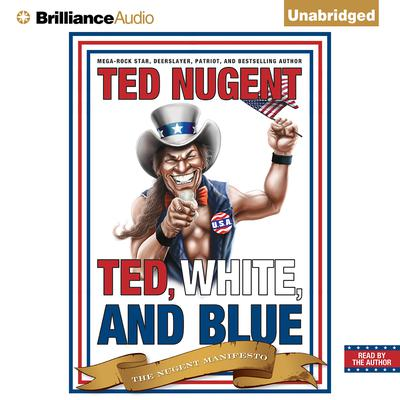 Ted, White, and Blue: The Nugent Manifesto Audiobook, by Ted Nugent