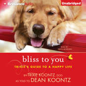 Bliss to You: Trixie's Guide to a Happy Life, by Dean Koontz, Trixie Koontz